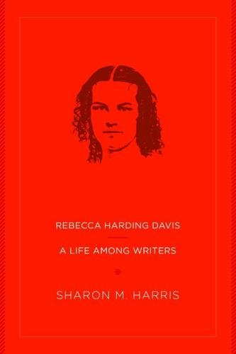Rebecca Harding Davis: A Life Among Writers