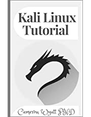 Kali Linux Tutorial: A Practical and Comprehensive Guide to Learn Kali Linux Operating System and Master Kali Linux Command Line. Contains Self-Evaluation Tests to Verify Your Learning Level