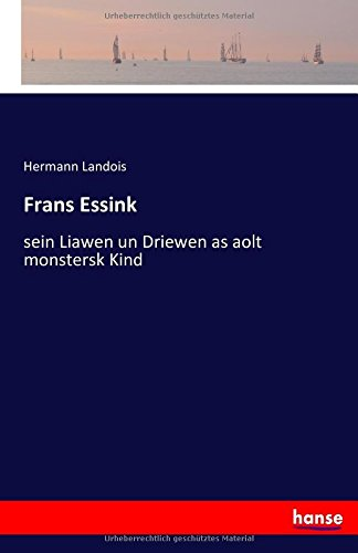 Download Frans Essink: sein Liawen un Driewen as aolt monstersk Kind (German Edition) pdf epub