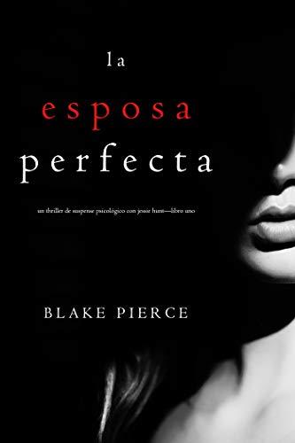 La Esposa Perfecta (Un Thriller de Suspense Psicológico con Jessie Hunt-Libro Uno) (Spanish Edition)