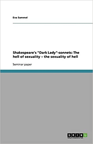 Shakespeares Dark Lady-sonnets: The hell of sexuality – the sexuality of hell