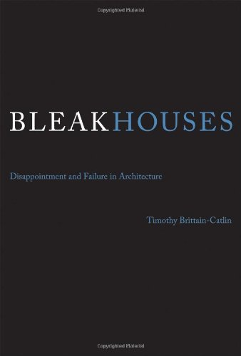 Bleak Houses: Disappointment and Failure in Architecture (MIT Press)