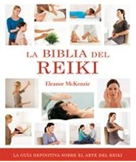 Biblia del Reiki, La: La guía definitiva sobre el arte del ...