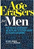 Age Erasers for Men the Revolutionary New Plan to Strip Away 10 Years or More!