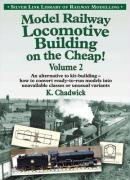 Model Railway Locomotive Building on the Cheap! (Library of Railway Modelling) by Ken Chadwick (2008-09-24)