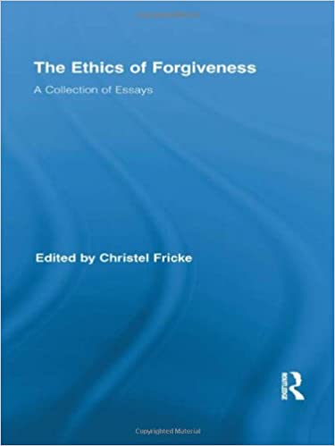 com the ethics of forgiveness a collection of essays  the ethics of forgiveness a collection of essays routledge studies in ethics and moral theory 1st edition