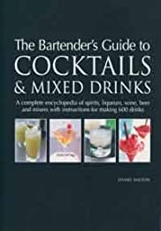 The Bartender's Guide to Mixing 600 Cocktails & Drinks