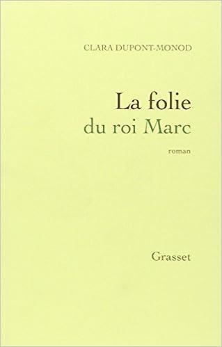 Clara Dupont-Monod - La folie du roi Marc
