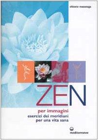 Zen per immagini. Esercizi dei meridiani per una vita sana Copertina flessibile – 1 ott 2002 Shizuto Masunaga G. Tomlianovich Edizioni Mediterranee 8827214801