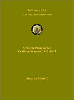 Strategic Planning for Coalition Warfare 1943 - 1945 (US Army Green Book) by [Matloff, Maurice]