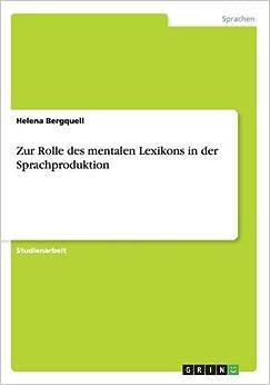 Zur Rolle des mentalen Lexikons in der Sprachproduktion