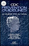 CDC Prevention Guidelines : A Guide to Action, Friede, Andrew and O'Carroll, Patrick W., 0683033603