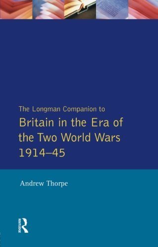 Download Longman Companion to Britain in the Era of the Two World Wars 1914-45, The (Longman Companions To History) by Andrew Thorpe (1993-12-08) ebook