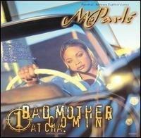 bad-mother-comin-atcha