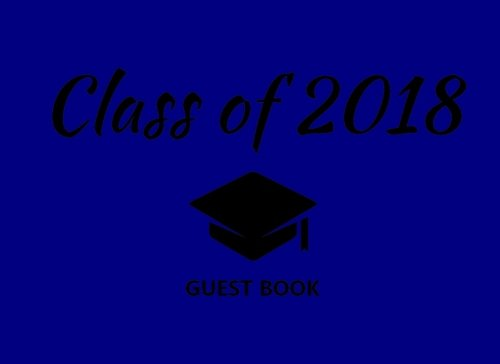 Download Class of 2018 Guest Book: Navy Blue Graduation Party Decoration Congratulations Graduate Gift (Tassel Grads) PDF
