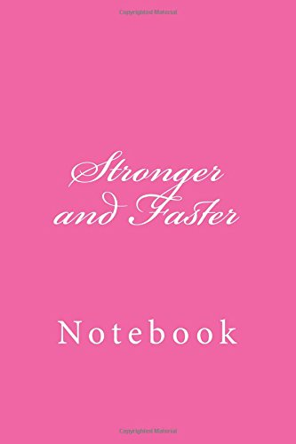 Stronger and Faster: Notebook, 150 lined pages, softcover, 6 x 9