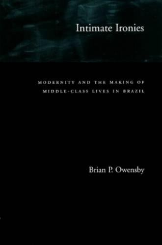 Intimate Ironies: Modernity and the Making of Middle-Class Lives in Brazil