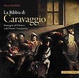 La Bibbia Di Caravggio : Immagini Dell'Antico e Del Nuovo Testamento, Dal Bello, Mario, 3795423694