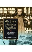 We Have Marched Together: The Working Children's Crusade (People's History)