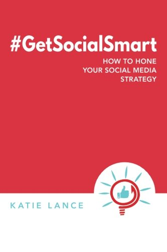 #GetSocialSmart: How to Hone Your Social Media Strategy
