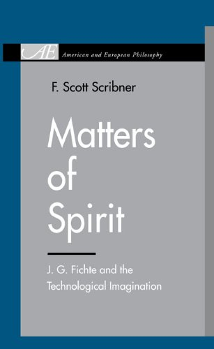 Matters of Spirit: J. G. Fichte and the Technological Imagination (American and European Philosophy)