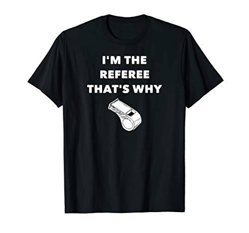I'm The Referee That's Why - Funny Referee T-Shirt Football]()