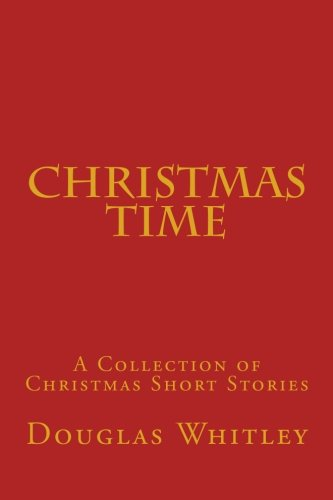 Christmas Time Collection - Christmas Time: A collection of Christmas short stories