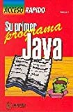 img - for Su Primer Programa Java - Acceso Rapido (Spanish Edition) book / textbook / text book