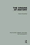 The Origins of History (Routledge Library Editions: Historiography)