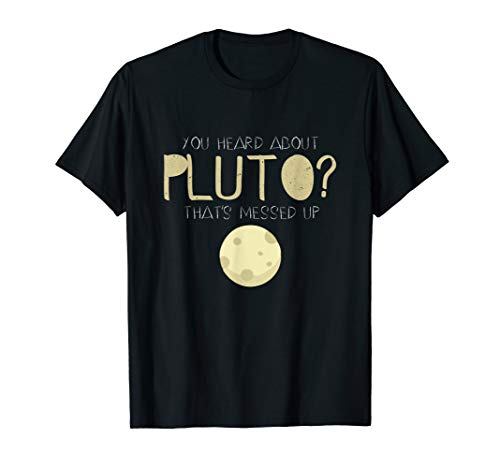 You Heard About Pluto? Thats Messed Up Psych T-shirt