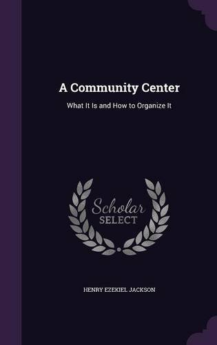 Download A Community Center: What It Is and How to Organize It pdf epub