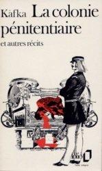 La Colonie pénitentiaire et autres récits par Kafka
