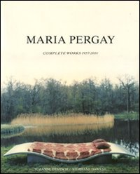 Maria Pergay : Complete Works 1957-2010