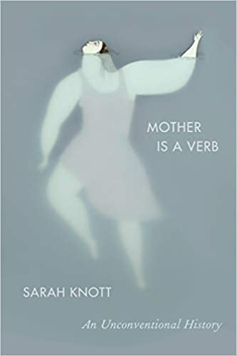 Mother Is a Verb An Unconventional History