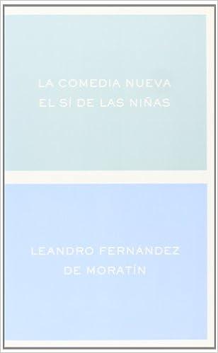 La Comedia Nueva el Si de las Ninas (Clasicos y Modernos) (Spanish Edition): Leandro Fernandez de Moratin: 9788484321972: Amazon.com: Books