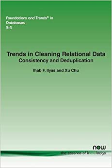 Trends in Cleaning Relational Data: Consistency and Deduplication (Foundations and Trends in Databases)