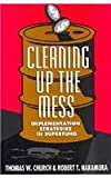 Cleaning up the Mess : Implementation Strategies in Superfund, Church, Thomas W. and Nakamura, Robert T., 0815714149