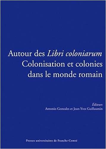 """Téléchargement Autour des """"libri coloniarum"""" : colonisation et colonies dans le monde romain pdf, epub"""