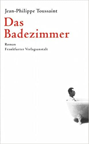 Das Badezimmer: Amazon.de: Jean Ph Toussaint, Joachim Unseld: Bücher