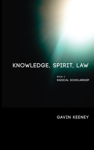 Knowledge, Spirit, Law: Book 1: Radical Scholarship (Volume 1)