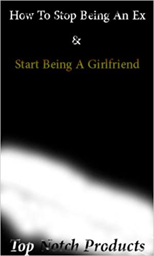 Ebook for iit jee free download How to Stop Being An Ex & Start Being A Girlfriend: 5 Simple programs that will make your ex boyfriend BEG to have you back by Top Notch Products B00FMAD1AE (Norsk litteratur) PDF