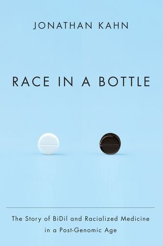 Race In A Bottle  The Story Of Bidil And Racialized Medicine In A Post Genomic Age