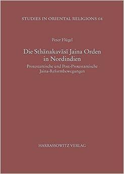 Die Sthanakavasi Jaina Orden In Nordindien: Protestantische Und Post-protestantische Jaina-reformbewegungen por Peter Flugel epub