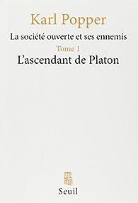 La Société ouverte et ses ennemis, tome 1 : L'ascendant de Platon par Karl Popper