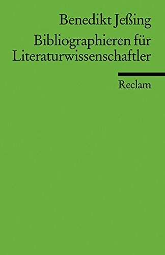Bibliographieren für Literaturwissenschaftler (Reclams Universal-Bibliothek)