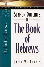 Sermon Outlines on the Book of Hebrews (Beacon Sermon Outlines)