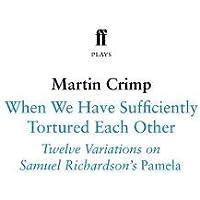 When We Have Sufficiently Tortured Each Other: Twelve Variations on Samuel Richardson's Pamela (Faber Drama)