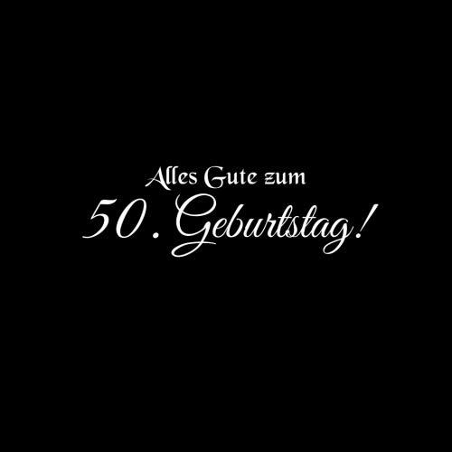 Alles Gute zum 50 Geburtstag: Gstebuch Alles Gute zum 50 Geburtstag 50 Jahre Gste buch party geschenkideen deko dekoration geburtstagsdeko zubehr ... freund mnner Cover Schwarz (German Edition)