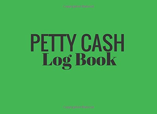 Petty Cash Log Book: Green 6 Column Payment Record Tracker | Manage Cash Going In & Out | Simple Accounting Book | Small & Compact | 100 Pages (Money Management) (Volume 3)