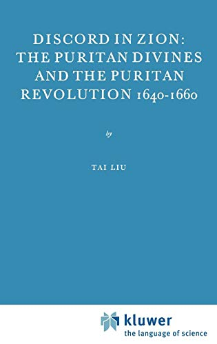 Discord in Zion: The Puritan Divines and the Puritan Revolution 1640-1660 (International Archives of the History of Ideas / Archives internationales d'histoire des idées)
